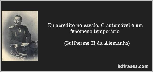 frase-eu-acredito-no-cavalo-o-automovel-e-um-fenomeno-temporario-guilherme-ii-da-alemanha-126111